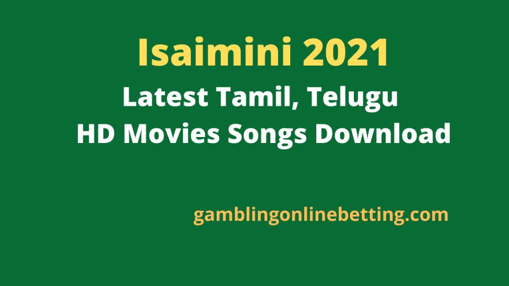 Isaimini 2021 : Latest Tamil, Telugu HD Movies Songs Download