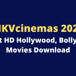 MKVcinemas 2021 – Latest HD Hollywood, Bollywood Movies Download