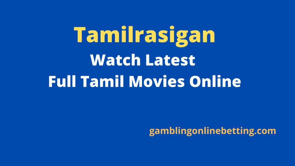 Tamilrasigan Website: Watch Latest Full Tamil Movies Online